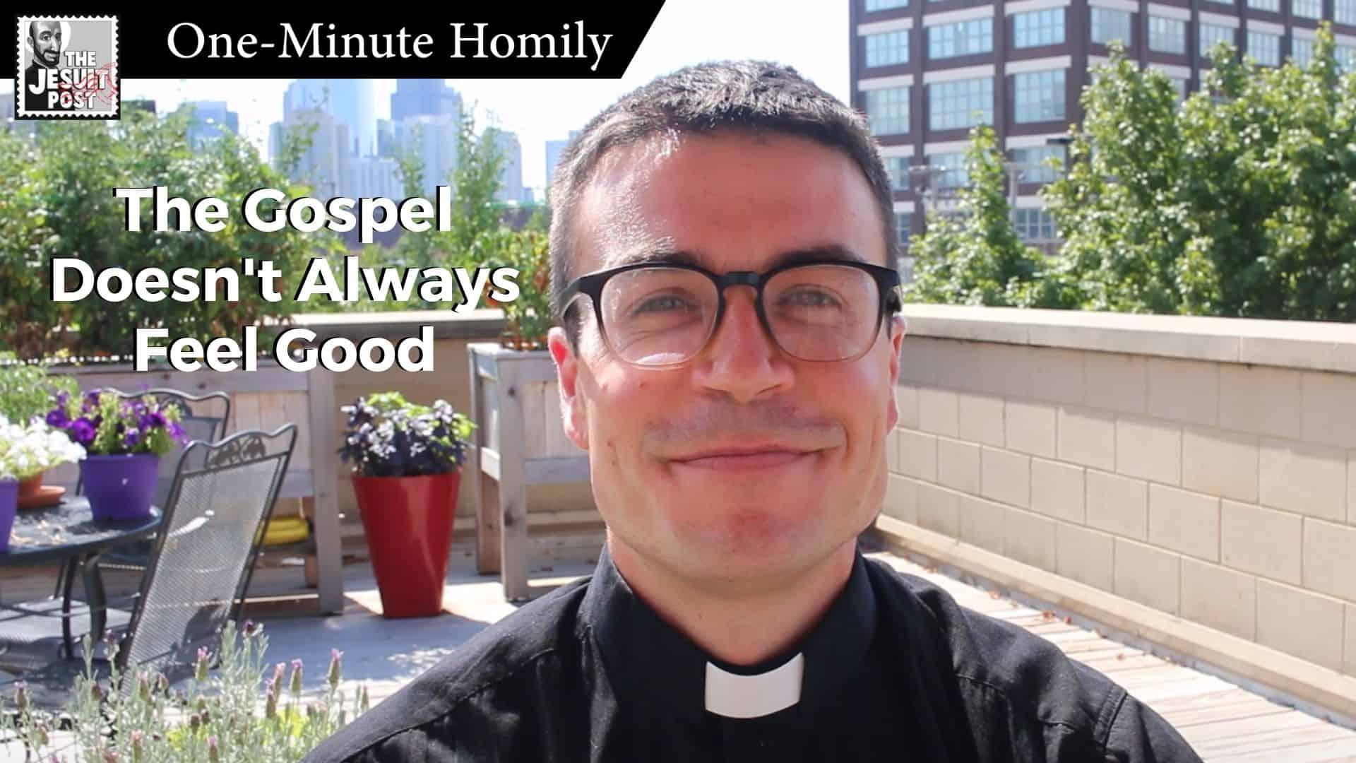 "One-Minute Homily: ""The Gospel Doesn't Always Feel Good"""